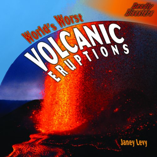 Worlds Worst Volcanic Eruptions (Deadly Disasters): Janey Levy