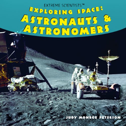 Exploring Space: Astronauts & Astronomers (Extreme Scientists): Judy Monroe Peterson
