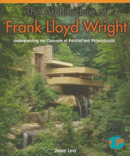 9781404251441: The Architecture of Frank Lloyd Wright: Understanding the Concepts of Parallel and Perpendicular (Powermath)