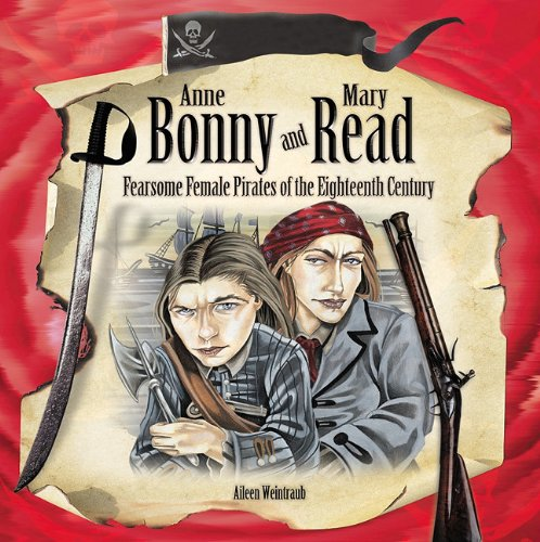 9781404255555: Anne Bonny and Mary Read: Fearsome Female Pirates of the Eighteenth Century (Tony Stead Nonfiction Independent Reading Collections)