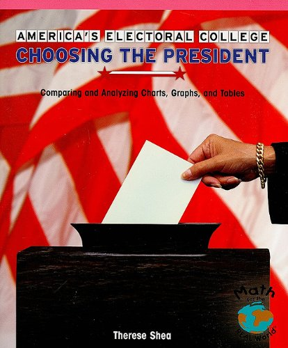 9781404260696: America's Electoral College: Choosing the President: Comparing and Analyzing Charts, Graphs, and Tables (Powermath)
