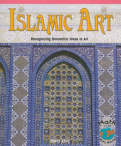 9781404260818: Islamic Art: Recognizing Geometric Ideas in Art (Math for the Real World: Advanced Proficiency Plus)