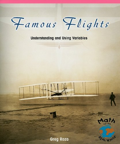 9781404260870: Famous Flights: Understanding and Using Variables (Math for the Real World: Advanced Proficiency Plus)