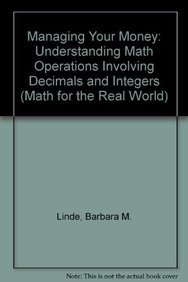 9781404260924: Managing Your Money: Understanding Math Operations Involving Decimals and Integers (Math for the Real World)