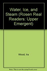 9781404262157: Water, Ice, and Steam (Rosen Real Readers: Upper Emergent)