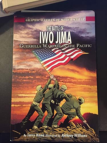 9781404274211: The Battle of Iwo Jima: Guerrilla Warfare in the Pacific (Graphic Battles of World War II)