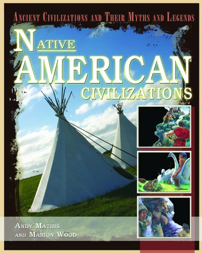 Native American Civilizations (Ancient Civilizations and Their: Mathis, Andy, Wood,