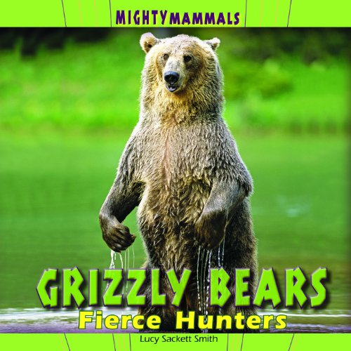 Grizzly Bears: Fierce Hunters (Library Binding): Lucy Sackett Smith