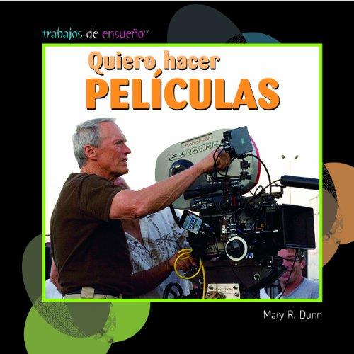 Quiero Hacer Pel-Culas (I Want to Make Movies) (Trabajos de Ensueo) (Spanish Edition): Mary R Dunn
