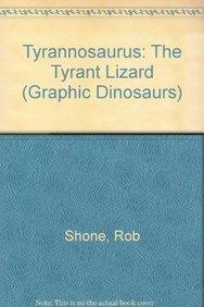 9781404296695: Tyrannosaurus: The Tyrant Lizard (Graphic Dinosaurs (Paper))