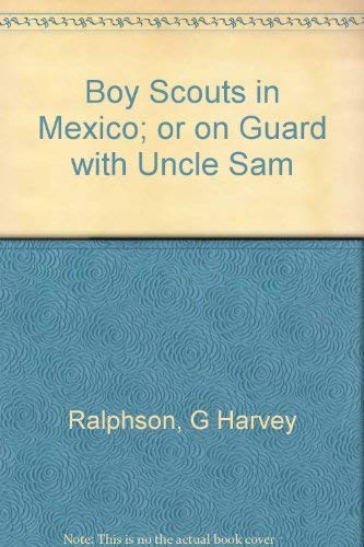 9781404300484: Boy Scouts in Mexico or on Guard With Uncle Sam