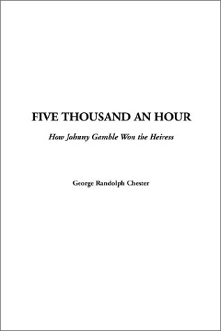 9781404304406: Five Thousand an Hour: How Johnny Gamble Won the Heiress