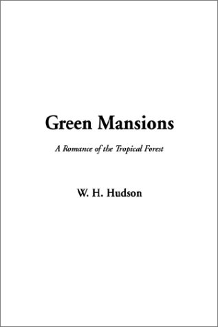 Green Mansions--A Romance of the Tropical Forest: Hudson
