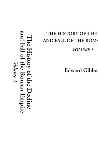 The History of the Decline and Fall of the Roman Empire, Volume 1: Edward Gibbon