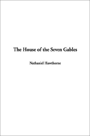 The House of the Seven Gables: Nathaniel Hawthorne