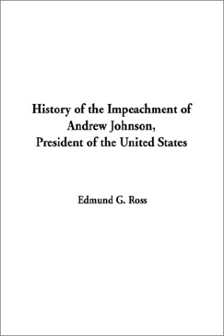 9781404308848: History of the Impeachment of Andrew Johnson, President of the United States