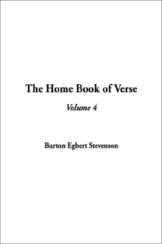 The Home Book of Verse: Volume 4 (140430908X) by Burton Egbert Stevenson