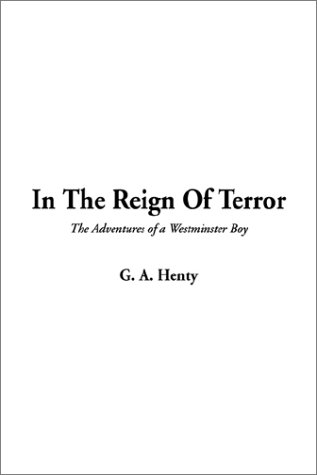 In the Reign of Terror (The Adventures of a Westminster Boy) (1404309977) by Henty, G. A.