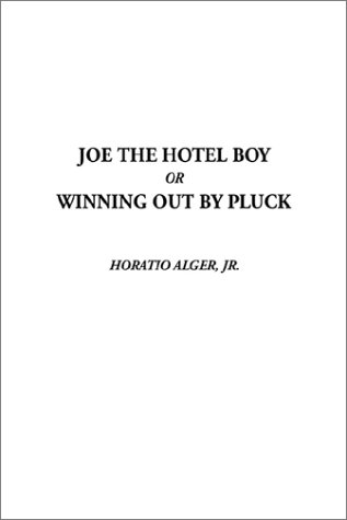 9781404311282: Joe the Hotel Boy or Winning Out by Pluck