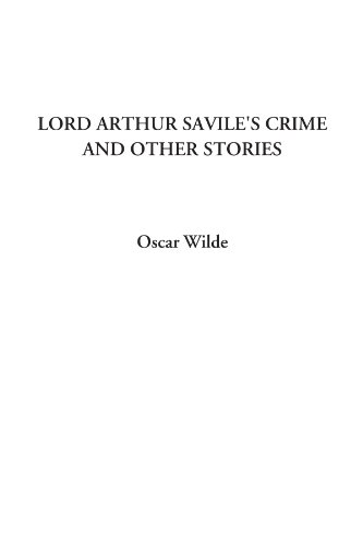 Lord Arthur Savile's Crime and Other Stories [May 14, 2002] Wilde, Oscar: Wilde, Oscar [Editor...