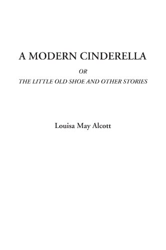 9781404318656: A Modern Cinderella Or The Little Old Shoe and Other Stories