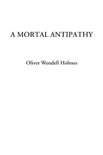A Mortal Antipathy: Holmes, Oliver Wendell