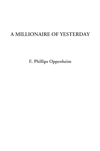 A Millionaire of Yesterday (1404319131) by E. Phillips Oppenheim