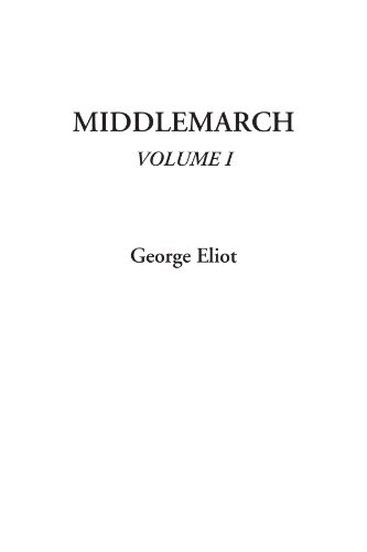 Middlemarch, Volume I: George Eliot