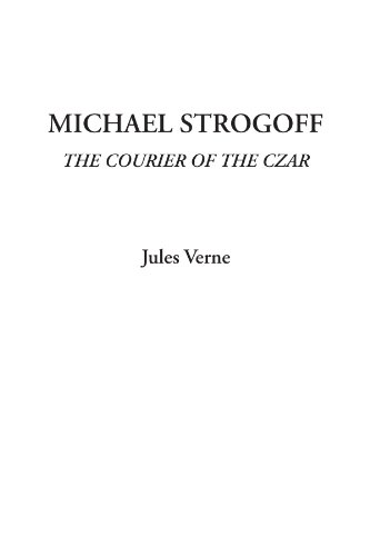 Michael Strogoff (The Courier of the Czar): Verne, Jules