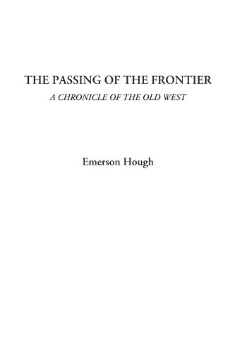 The Passing of the Frontier (A Chronicle of the Old West) (1404324011) by Hough, Emerson