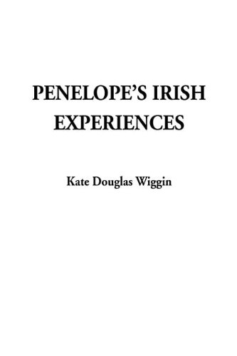 Penelope's Irish Experiences (9781404324428) by Kate Douglas Smith Wiggin