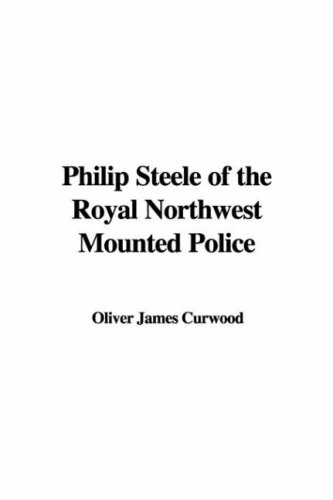 9781404324985: Philip Steele of the Royal Northwest Mounted Police