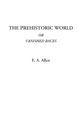 9781404326354: The Prehistoric World Or Vanished Races