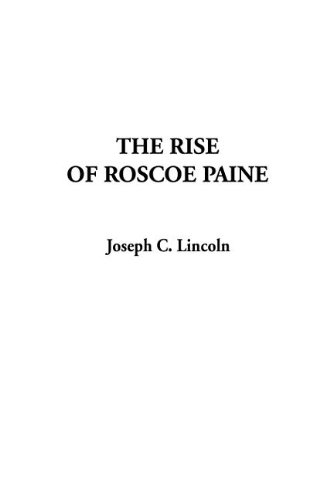 The Rise of Roscoe Paine: Joseph C. Lincoln
