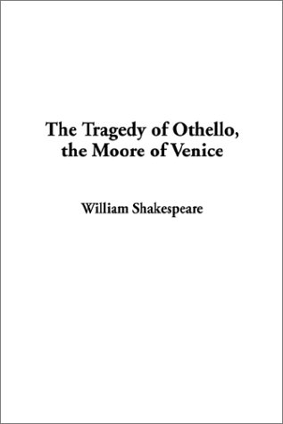 The Tragedy of Othello, the Moore of Venice: Shakespeare, William