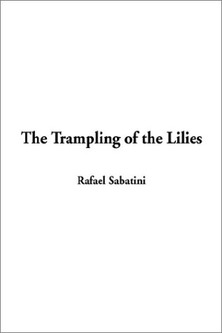 The Trampling of the Lilies (140433498X) by Rafael Sabatini
