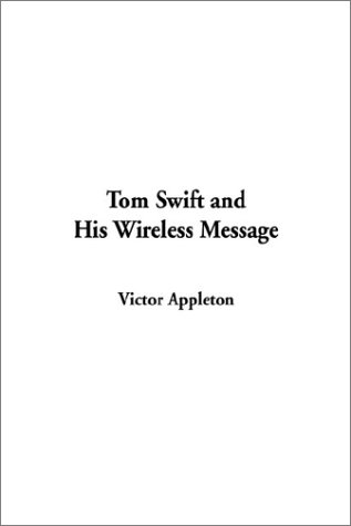Tom Swift and His Wireless Message: Appleton, Victor, II