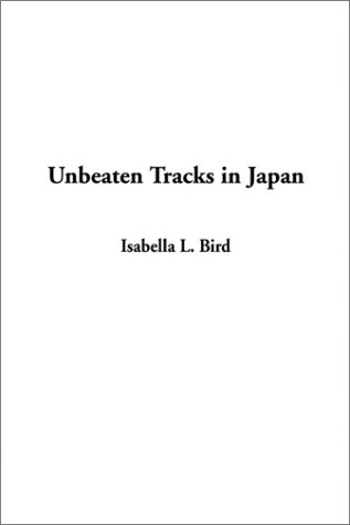 Unbeaten Tracks in Japan (1404336699) by Isabella L. Bird