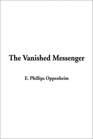 The Vanished Messenger - E. Phillips Oppenheim