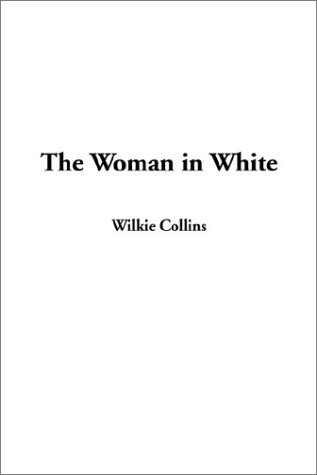The Woman in White: Collins, W. Wilkie