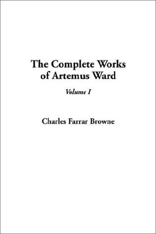 Complete Works of Artemus Ward, The: V1: Browne, Charles Farrar