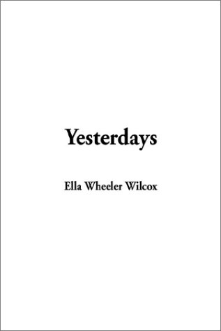 Yesterdays (9781404341906) by Wilcox, Ella Wheeler