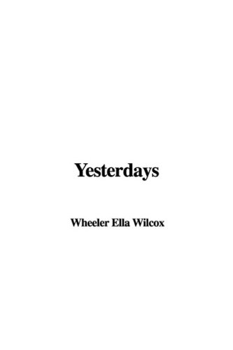 Yesterdays (1404341919) by Ella Wheeler Wilcox