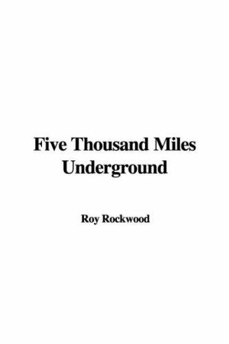 9781404350632: Five Thousand Miles Underground