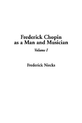 Frederick Chopin as a Man and Musician, V1: Niecks, Frederick