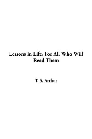 9781404352605: Lessons in Life, For All Who Will Read Them