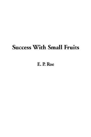 Success with Small Fruits (1404356886) by Roe, E. P.