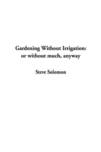 9781404359680: Gardening Without Irrigation: or without much, anyway