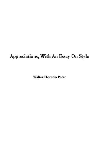 Appreciations, With an Essay on Style Pater, Walter