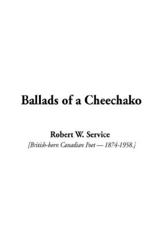 Ballads of a Cheechako: Robert W. Service